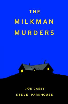 The Milkman Murders - Casey, Joe, and Parkhouse, Steve