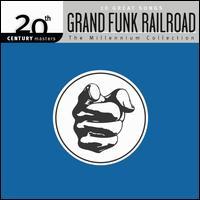 The Millennium Collection: 20th Century Masters - Grand Funk Railroad
