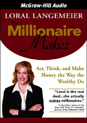 The Millionaire Maker: ACT, Think, and Make Money the Way the Wealthy Do - Langemeier, Loral, and Dunne, Bernadette (Read by)