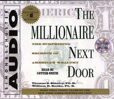 The Millionaire Next Door: The Surprising Secrets of Americas Wealthy - Stanley, Thomas J, PH.D., PH D, and Danko, William D, and Smith, Cotter (Read by)
