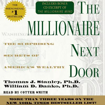 The Millionaire Next Door: The Surprising Secrets of Americas Wealthy - Stanley, Thomas J, PH.D., PH D, and Danko, William D, Ph.D., and Smith, Cotter (Read by)