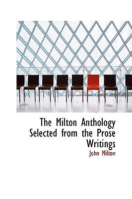 The Milton Anthology Selected from the Prose Writings - Milton, John, Professor