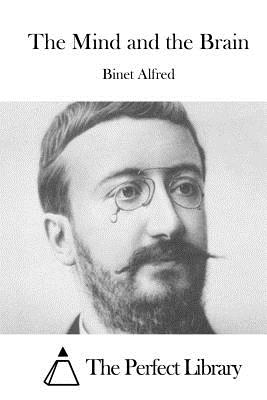 The Mind and the Brain - Alfred, Binet, and The Perfect Library (Editor)