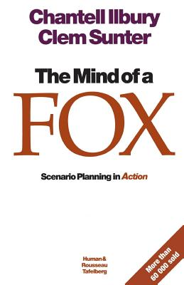 The Mind of a Fox: Scenario Planning in Action - Illbury, Chantell, and Sunter, Clem