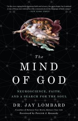 The Mind of God: Neuroscience, Faith, and a Search for the Soul - Lombard, Jay, Dr., and Kennedy, Patrick J (Foreword by)