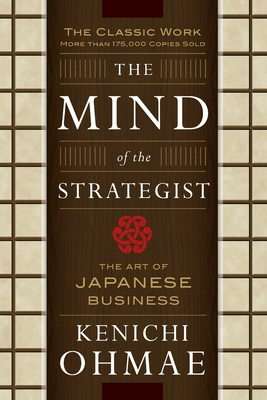 The Mind of the Strategist: The Art of Japanese Business - Ohmae, Kenichi