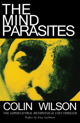The Mind Parasites - Wilson, Colin, and Lachman, Gary (Foreword by)