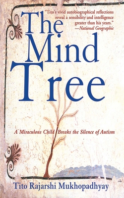 The Mind Tree: A Miraculous Child Breaks the Silence of Autism - Mukhopadhyay, Tito Rajarshi