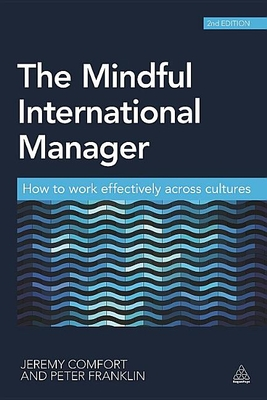 The Mindful International Manager: How to Work Effectively Across Cultures - Comfort, Jeremy, and Franklin, Peter
