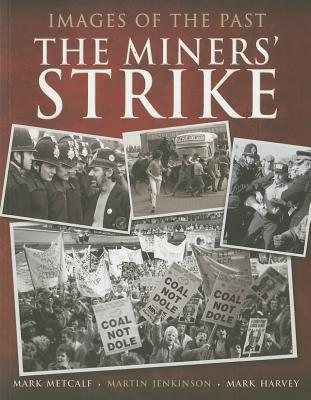The Miners' Strike - Harvey, Mark, Dr., and Jenkinson, Martin, and Metcalf, Mark