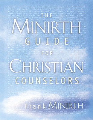 The Minirth Guide for Christian Counselors - Minirth, Frank, Dr., MD