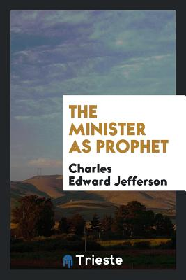 The Minister as Prophet - Jefferson, Charles Edward