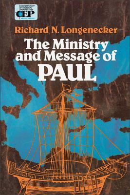 The Ministry and Message of Paul - Longenecker, Richard N, PH.D., D.D.
