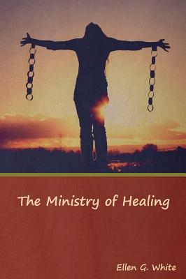 The Ministry of Healing - White, Ellen G