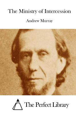 The Ministry of Intercession - Murray, Andrew, and The Perfect Library (Editor)
