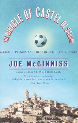 The Miracle of Castel Di Sangro: A Tale of Passion and Folly in the Heart of Italy - McGinniss, Joe, Jr.