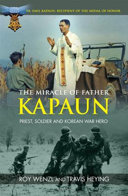 The Miracle of Father Kapaun: Priest, Soldier and Korean War Hero - Wenzl, Roy, and Heying, Travis