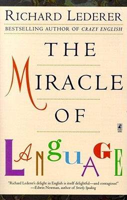 The Miracle of Language - Lederer, Richard, Ph.D.