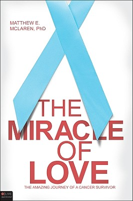 The Miracle of Love: The Amazing Journey of a Cancer Survivor - McLaren, Matthew E