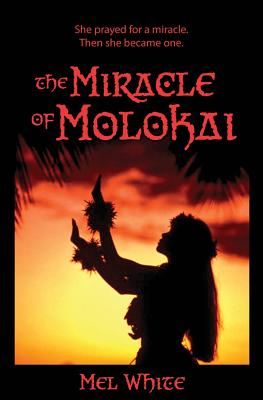 The Miracle of Molokai: She Prayed for a Miracle. Then She Became One. - White, Mel, and Jarman, Jay (Foreword by)