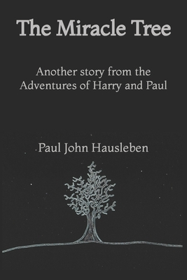 The Miracle Tree: Another Story from the Adventures of Harry and Paul - Hausleben, MR Paul John