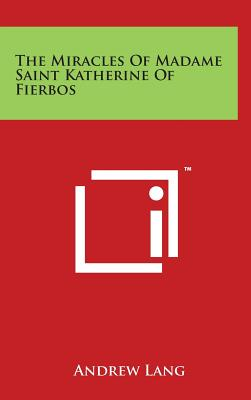 The Miracles of Madame Saint Katherine of Fierbos - Lang, Andrew