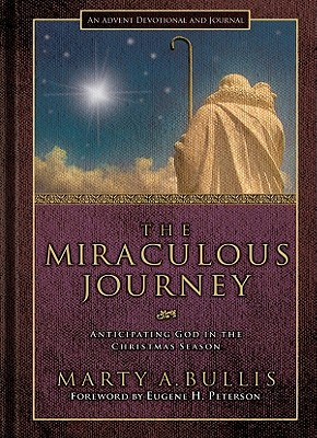 The Miraculous Journey: Anticipating God in the Christmas Season - Bullis, Marty A