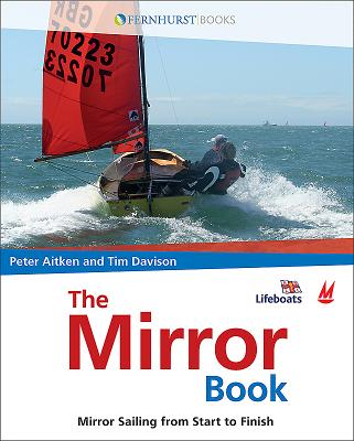 The Mirror Book: Mirror Sailing from Start to Finish - Aitken, Peter, and Davison, Tim