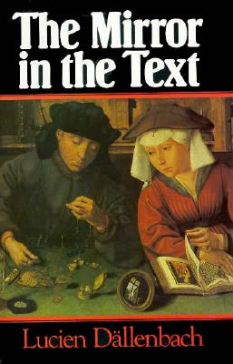 The Mirror in the Text - Dallenbach, Lucien