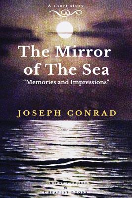 """The Mirror of the Sea: """"memories and Impressions"""" - Conrad, Joseph"""