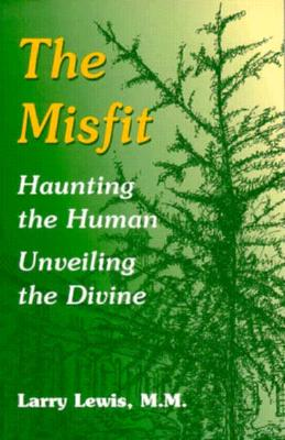 The Misfit: Haunting the Human--Unveiling the Divine - Lewis, Larry