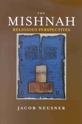 The Mishnah, Religious Perspectives Volume 1 - Neusner, Jacob, PhD