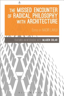 The Missed Encounter of Radical Philosophy with Architecture - Lahiji, Nadir (Editor)