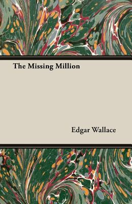 The Missing Million - Wallace, Edgar