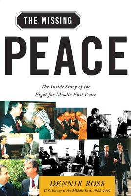 The Missing Peace: The Inside Story of the Fight for Middle East Peace - Ross, Dennis