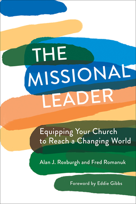 The Missional Leader: Equipping Your Church to Reach a Changing World - Roxburgh, Alan J, and Romanuk, Fred, and Gibbs, Eddie (Foreword by)