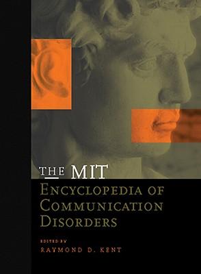 The Mit Encyclopedia of Communication Disorders - Kent, Raymond D, Professor (Editor)
