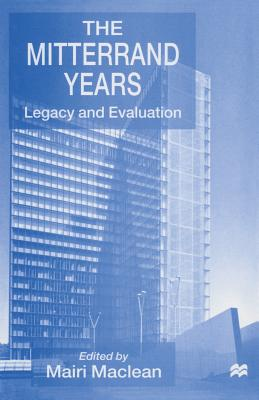 The Mitterrand Years: Legacy and Evaluation - MacLean, Mairi, Professor (Editor)