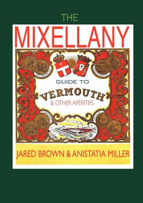 The Mixellany Guide to Vermouth & Other AP Ritifs - Brown, Jared McDaniel, and Miller, Anistatia R