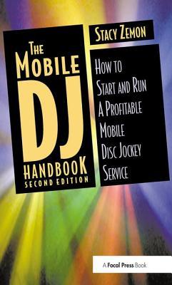 The Mobile DJ Handbook: How to Start & Run a Profitable Mobile Disc Jockey Service - Zemon, Stacy