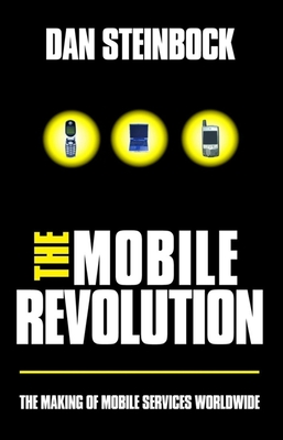 The Mobile Revolution: The Making of Mobile Services Worldwide - Steinbock, Dan