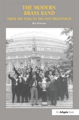 The Modern Brass Band: From the 1930s to the New Millennium - Newsome, Roy