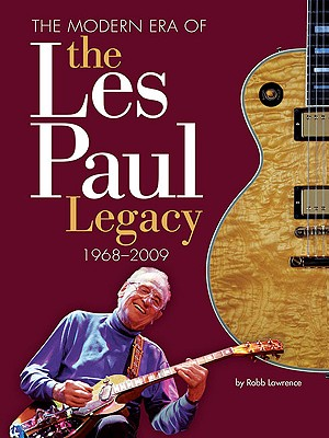 The Modern Era of the Les Paul Legacy: 1968-2009 - Lawrence, Robb