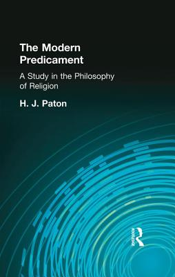 The Modern Predicament: A Study in the Philosophy of Religion - Paton, H. J.