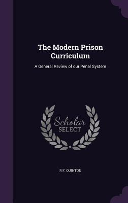The Modern Prison Curriculum: A General Review of Our Penal System - Quinton, R F