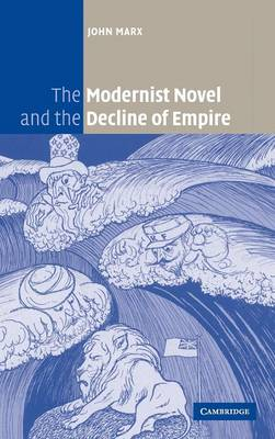 The Modernist Novel and the Decline of Empire - Marx, John