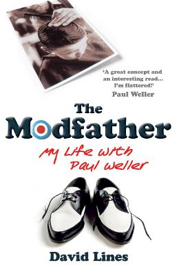 The Modfather: My Life with Paul Weller - Lines, David