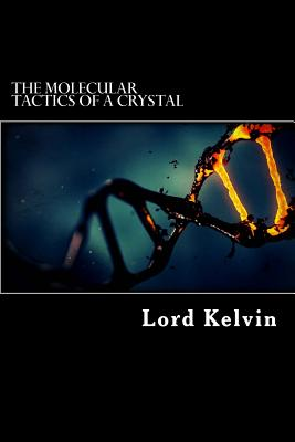 The Molecular Tactics of a Crystal - Lord Kelvin