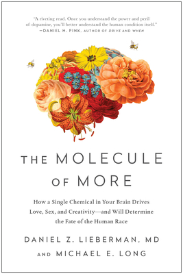 The Molecule of More: How a Single Chemical in Your Brain Drives Love, Sex, and Creativity--And Will Determine the Fate of the Human Race - Lieberman, Daniel Z, and Long, Michael E