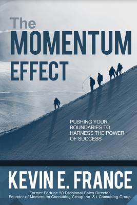 The Momentum Effect - France, Kevin, and Covey, Stephen M R (Contributions by), and Root, Wayne Allyn (Contributions by)
